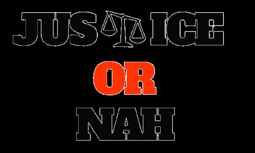 Justice or Nah